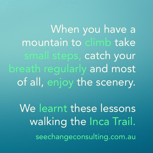 I learnt this while walking the Inca Trail in Peru.