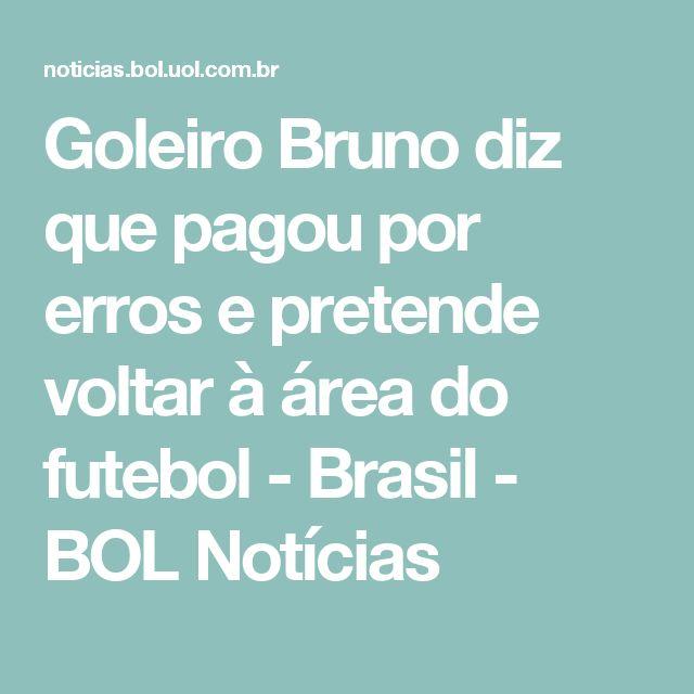 Goleiro Bruno diz que pagou por erros e pretende voltar à área do futebol - Brasil - BOL Notícias