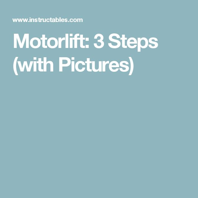 Motorlift: 3 Steps (with Pictures)