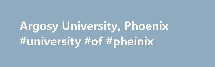 Argosy University, Phoenix #university #of #pheinix http://malawi.nef2.com/argosy-university-phoenix-university-of-pheinix/  # Argosy University, Phoenix Graduate Programs Undergraduate Programs Library Information The Argosy University, Phoenix Library provides a variety of printed resources to support campus curricula and encourage life-long learning. It maintains a specialized collection of books, scholarly journals, audiovisuals, reference materials, dissertations, theses, and more…