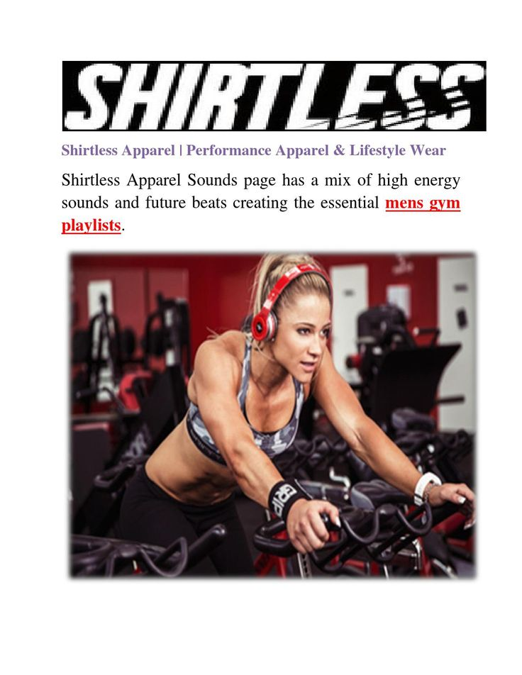 Free Gym Songs  Shirtless Apparel Sounds page has a mix of high energy sounds and future beats creating the essential gym playlist. With dubstep, drum and bass, trap and hip-hop playlists handpicked, you are sure to find what you're looking for