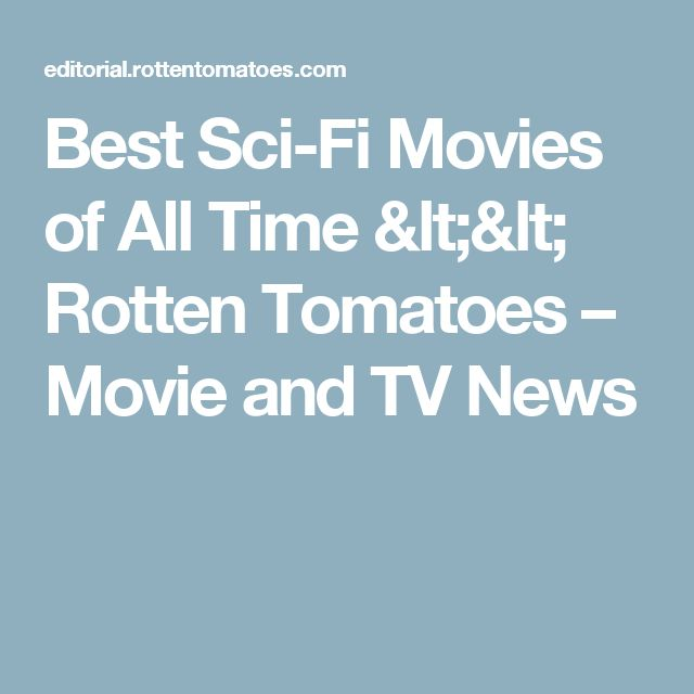 Best Sci-Fi Movies of All Time << Rotten Tomatoes – Movie and TV News