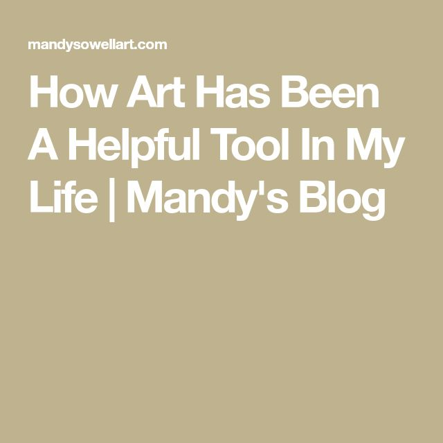 How Art Has Been A Helpful Tool In My Life | Art Therapy