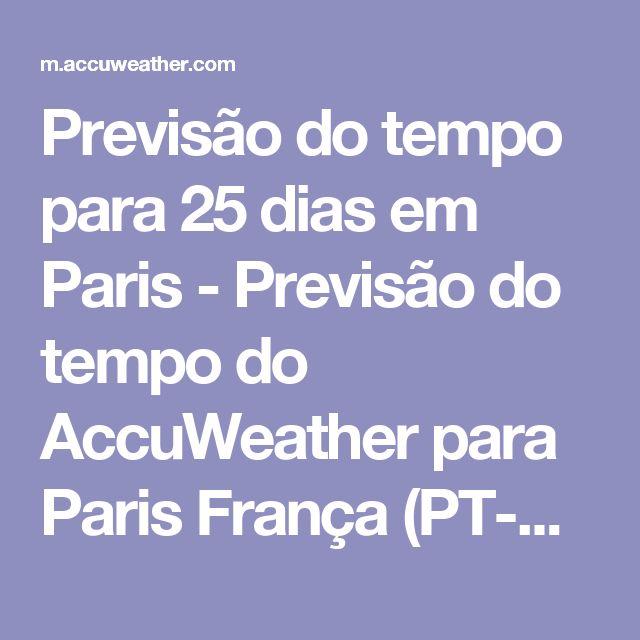 Previsão do tempo para 25 dias em Paris - Previsão do tempo do AccuWeather para Paris França            (PT-BR)