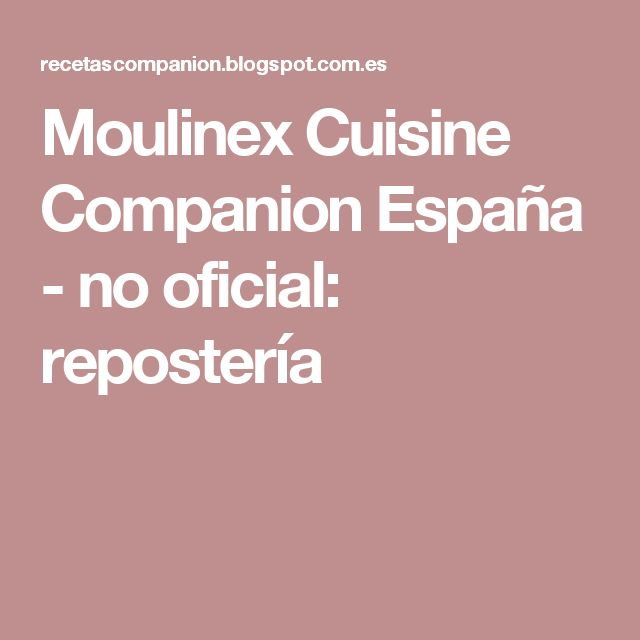 Moulinex Cuisine Companion España - no oficial: repostería