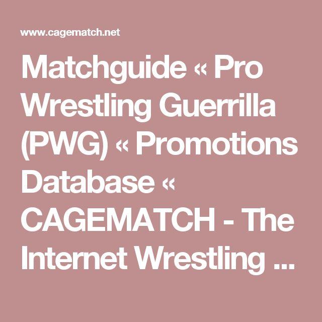 Matchguide « Pro Wrestling Guerrilla (PWG) « Promotions Database « CAGEMATCH - The Internet Wrestling Database