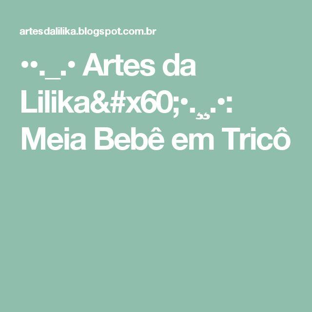 ••._.• Artes da Lilika`•.¸¸.•: Meia Bebê em Tricô