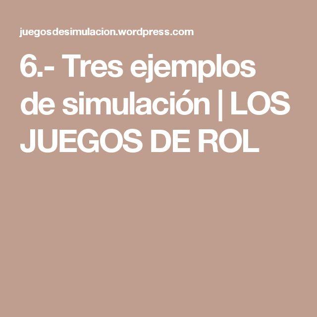 6.-  Tres ejemplos de simulación   LOS JUEGOS DE ROL