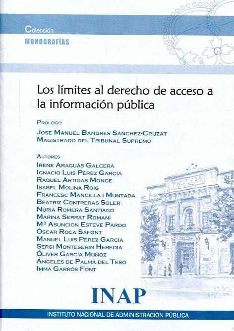 Los Límites al derecho de acceso a la información pública.    Instituto Nacional de Administración Pública, 2017