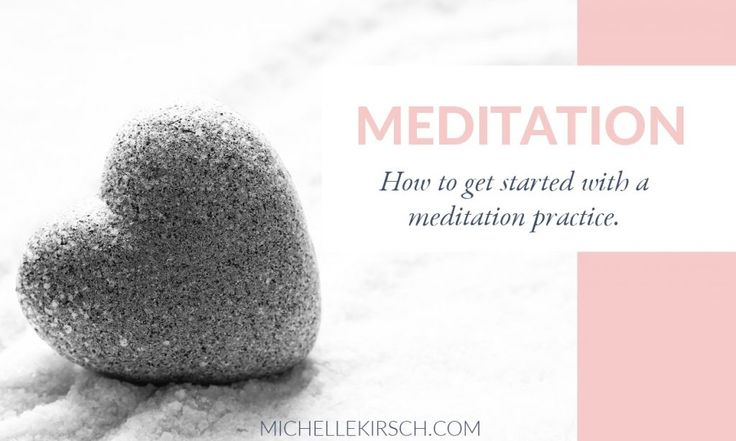 How to get started with a meditation practice.