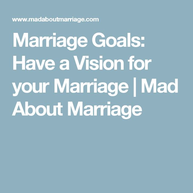 Marriage Goals: Have a Vision for your Marriage | Mad About Marriage