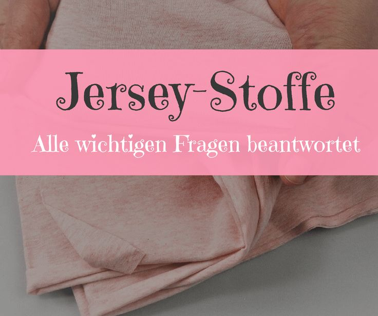 Jersey-Stoffe sind zurecht so beliebt! Wir sagen Dir, wie sich die Stoffe unterscheiden und worauf Du beim Nähen achten musst. Erfahre alles über Jersey!