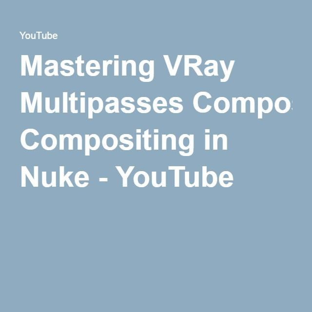 Mastering VRay Multipasses Compositing in Nuke - YouTube