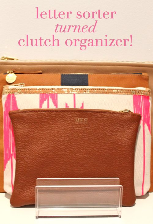 Cute DIY: Organize your clutches with a letter sorter (cut cardboard to place inside and hold shape of clutch)