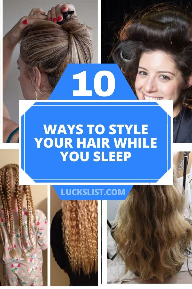 10 Ways To Style Your Hair While You Sleep Your Hair Favorite Hairstyles Hair