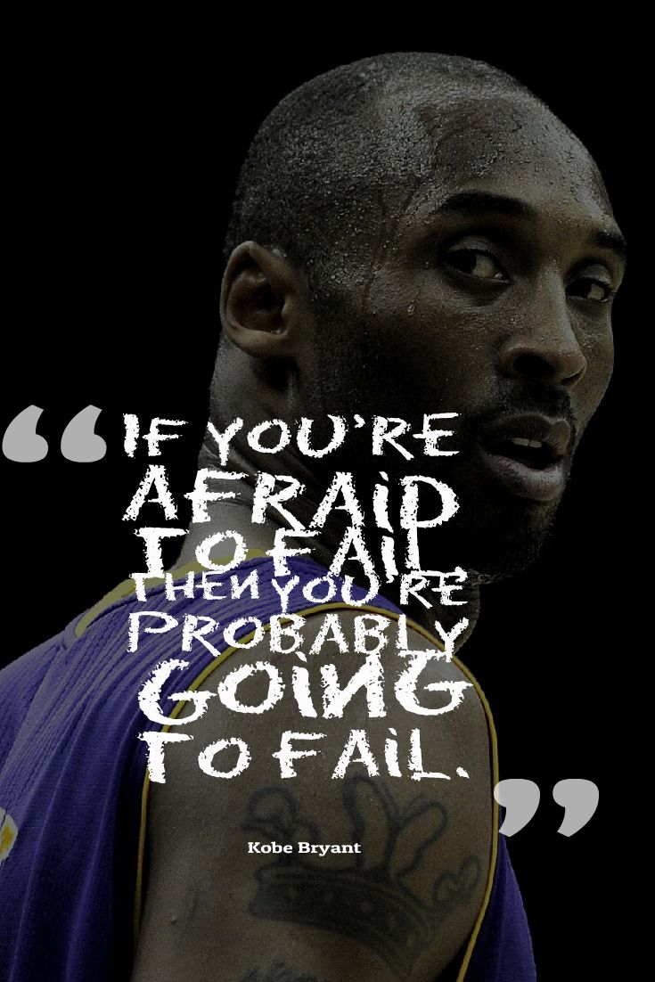 If you're afraid to fail then you're probably going to fail. #KobeBryant…