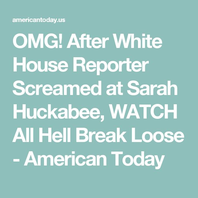 OMG! After White House Reporter Screamed at Sarah Huckabee, WATCH All Hell Break Loose - American Today