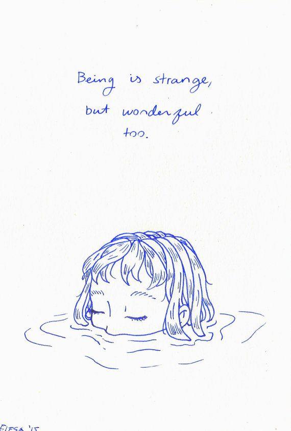 Being is Strange, But Wonderful Too (5x7 print)
