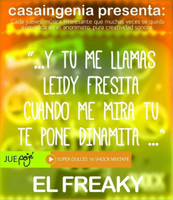 """""""... Y tu me llamas Leidy Fresita, cuando me mira te pone dinamita..."""" El Freaky"""