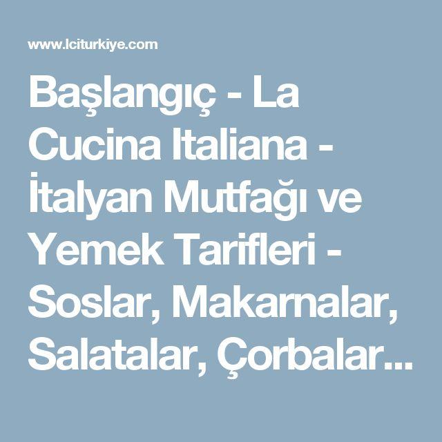 Başlangıç - La Cucina Italiana - İtalyan Mutfağı ve Yemek Tarifleri - Soslar, Makarnalar, Salatalar, Çorbalar, Tatlılar, Et ve Balık Yemekleri