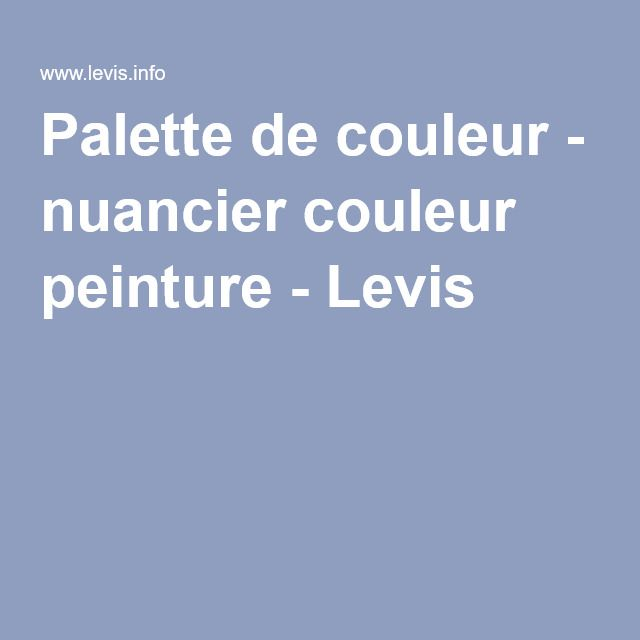 1000 ideas about nuancier couleur on pinterest nuancier bleu palette couleur and design seeds for Peinture levis nuancier