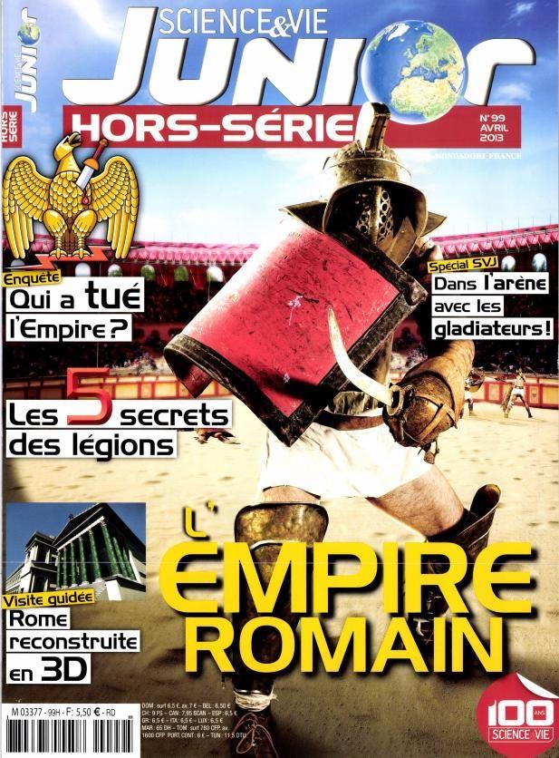 Science & Vie Junior Hors-Série - L'Empire Romain : Au sommaire : dans l'arène avec les gladiateurs - les 5 secrets des légions - qui a tué l'Empire ? - Rome reconstruite en 3D.
