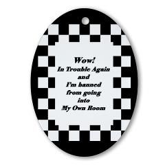 I'm Banned from My Own Room! Ornament by Khoncepts  #teen #humor  sending kids to their room when they have everything is no longer punishment :-)  $7