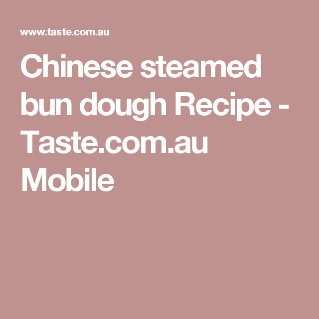 Chinese steamed bun dough Recipe - Taste.com.au Mobile