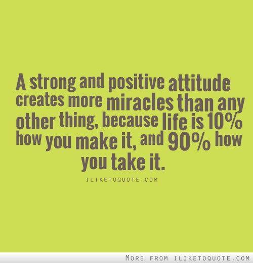 Facebook Positive Attitude Quotes: A Strong And Positive Attitude Creates More Miracles Than