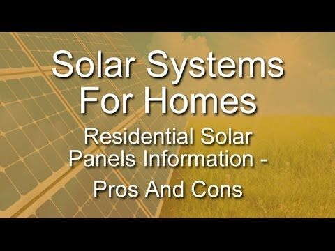 A new Solar Panels video has been posted at http://greenenergy.solar-san-antonio.com/solar-energy/solar-panels/solar-systems-for-homes-residential-solar-panels-information-pros-and-cons/