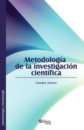 METODOLOGÍA DE LA INVESTIGACIÓN CIENTÍFICA - Claudio Altisen - Epistemología y Metodología