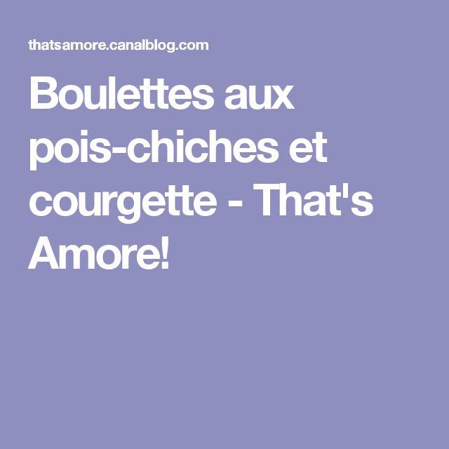 Boulettes aux pois-chiches et courgette - That's Amore!