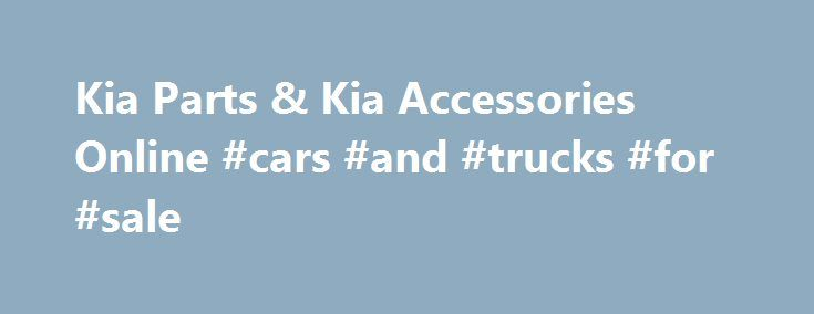 Kia Parts & Kia Accessories Online #cars #and #trucks #for #sale http://japan.remmont.com/kia-parts-kia-accessories-online-cars-and-trucks-for-sale/  #kia auto parts # About Kia Parts and Accessories Date Published : July 30,2014 Kia's Steps Toward EcoDynamics As environmental problems become more alarming, Kia responds to the call by investing more in earth-friendly cars. The company is pursuing an idea it calls EcoDynamics, with HEV, EV, and FCEV vehicles leading the way. These vehicles…