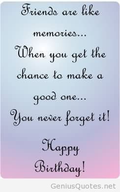 friends-are-like-memories-when-you-get-the-chance-to-make-a-good-one-you-never-forget-it-happy-birthday.jpg (244×392)