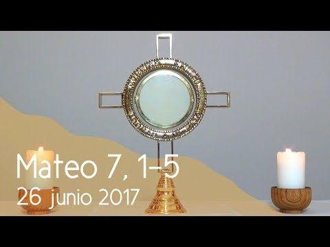 MI RINCON ESPIRITUAL: Orar con el Evangelio 26 06 2017 (Mateo 7, 1-5). S...