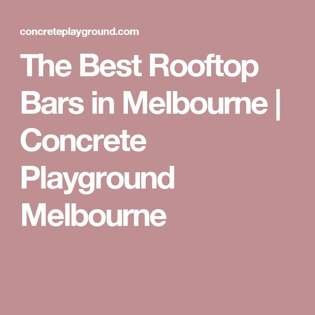 The Best Rooftop Bars in Melbourne | Concrete Playground Melbourne