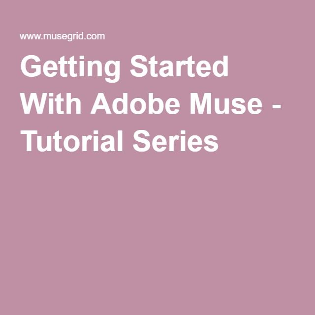 Getting Started With Adobe Muse - Tutorial Series