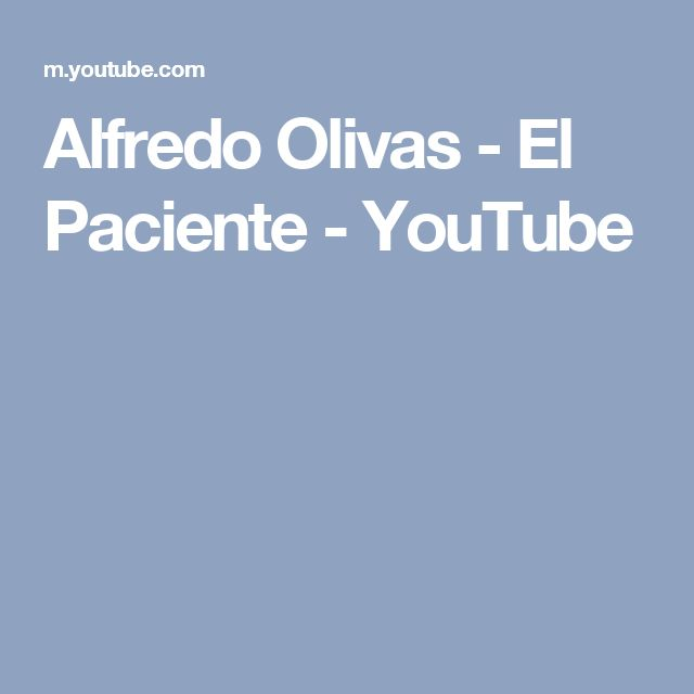 Alfredo Olivas - El Paciente - YouTube