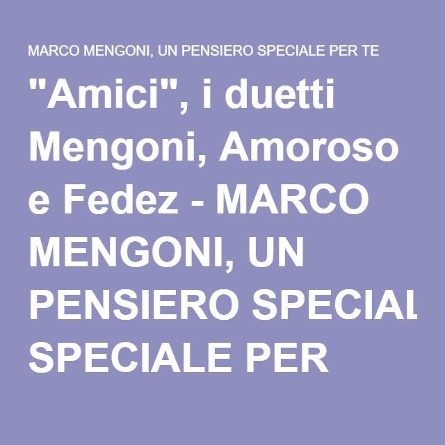 """""""Amici"""", i duetti Mengoni, Amoroso e Fedez - MARCO MENGONI, UN PENSIERO SPECIALE PER TEMARCO MENGONI, UN PENSIERO SPECIALE PER TE"""
