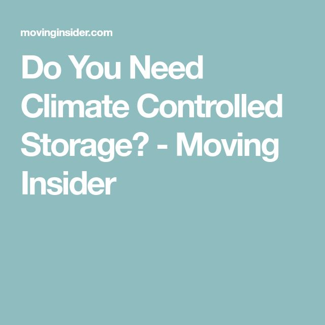 Do You Need Climate Controlled Storage? - Moving Insider