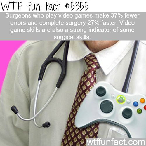 Surgeons who play video games perform better - WTF fun facts | Not surprising. Video games improve hand-eye coordination which is of great importance in surgery.