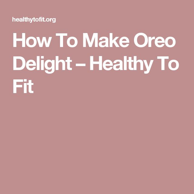 How To Make Oreo Delight – Healthy To Fit