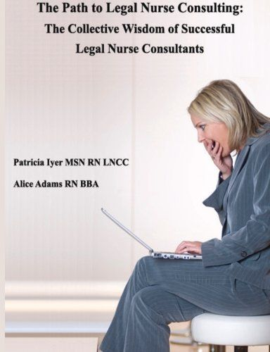 The Path to Legal Nurse Consulting: The Collective Wisdom of Successful Legal Nurse Consultants