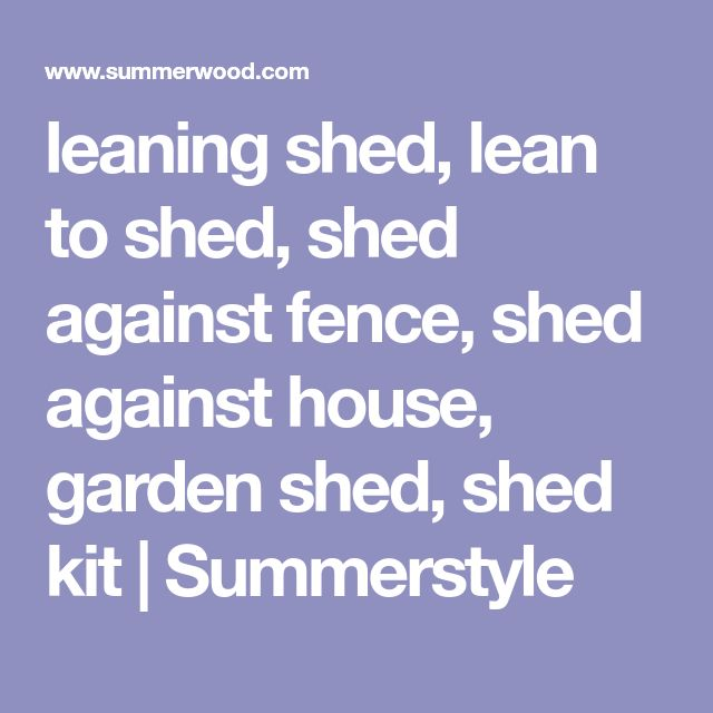 leaning shed, lean to shed, shed against fence, shed against house, garden shed, shed kit | Summerstyle #gardensheds