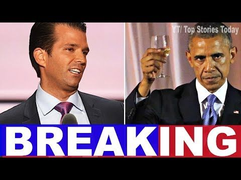 BOMBSHELL: Barack H. Obama DIRECTLY Implicated In Trump Jr. Scandal | Top Stories Today - YouTube