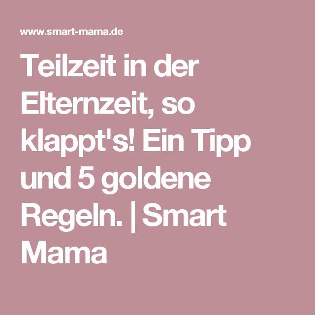 Teilzeit in der Elternzeit, so klappt's! Ein Tipp und 5 goldene Regeln. | Smart Mama
