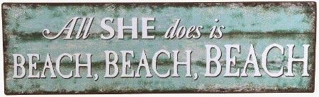 All She Does Is Beach Sign: http://ocean-beach-quotes.blogspot.com/2015/01/all-she-does-is-beach-sign.html