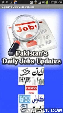 Pakistani Job News  Android App - playslack.com , This application have Job Advertisements which are collected from different News Papers which are most popular in Pakistan such as Daily Jang, Daily Aaj, Nawaiwaqt, Daily Express, The Dawn, The News, The Nation etc...These Job Advertisements updates on daily basis.You can also have the facility to view Job Ads of Previous Days.A Must have application for the ones who are looking for the jobs in Pakistan.All Jobs in Pakistan - Pakistan's Daily…