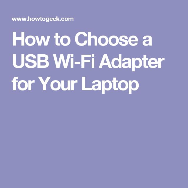 How to Choose a USB Wi-Fi Adapter for Your Laptop