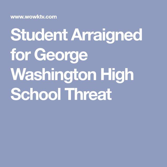 Student Arraigned for George Washington High School Threat
